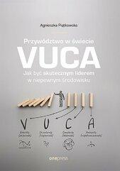 Przywództwo w świecie VUCA Jak być skutecznym liderem w niepewnym środowisku