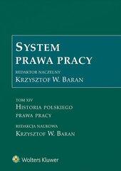 System prawa pracy. Tom XIV. Historia polskiego prawa pracy