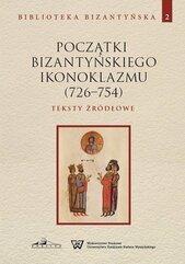 Początki bizantyńskiego ikonoklazmu (726-754) Teksty źródłowe Tom 2