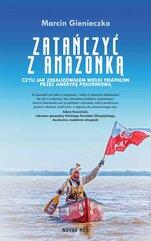 Zatańczyć z Amazonką, czyli jak zrealizowałem wielki triathlon przez Amerykę Południową