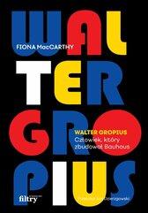 Walter Gropius Visionary Founder of the Bauhaus