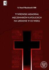 Tywrowski memoriał męczenników katolickich na Ukrainie w XX wieku