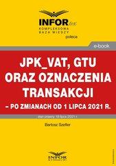 JPK_VAT, GTU oraz oznaczenia transakcji – po zmianach od 1 lipca 2021 r.
