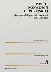 Wokół Konwencji Europejskiej. Komentarz do Europejskiej Konwencji Praw Człowieka