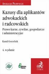 Kazusy dla aplikantów adwokackich i radcowskich. Prawo karne cywilne gospodarcze i administracyjne