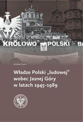 Władze Polski ludowej wobec Jasnej Góry w latach 1945-1989