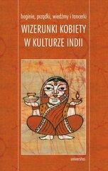 Boginie, prządki, wiedźmy i tancerki. Wizerunki kobiety w kulturze Indii