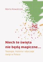Niech te święta nie będą magiczne... Teologia, historia i obyczaje świąt w Polsce