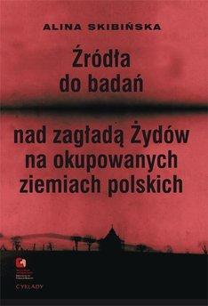 Źródła do badań nad zagładą Żydów na okupowanych ziemiach polskich Przewodnik archiwalno-bibliograficzny.