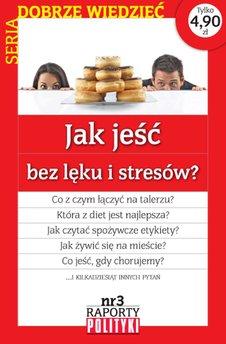 Seria:Dobrze wiedzieć. Raport Polityki nr 3 : Jak jeść bez lęku i stresu?