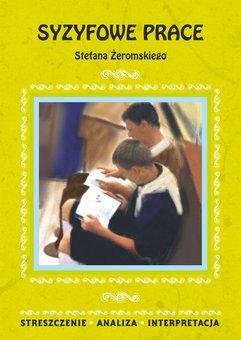 Syzyfowe prace Stefana Żeromskiego. Streszczenie, analiza, interpretacja
