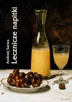 Lecznicze napitki - miody, kwasy, piwa, napoje ziołowe... 250 przepisów