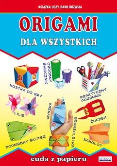 Origami dla wszystkich. Cuda z papieru