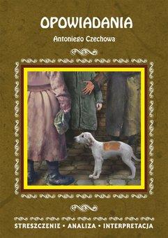 Opowiadania Antoniego Czechowa. Streszczenie, analiza, interpretacja