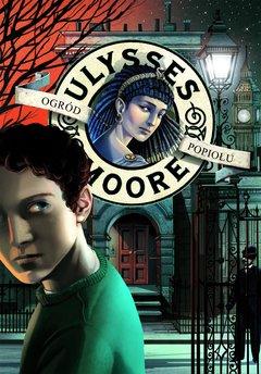 Ulysses Moore. (Tom 11). Ogród Popiołu