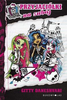 Monster High. Monster High. Przyjaciółki na zabój
