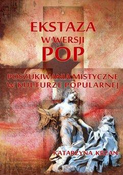 Ekstaza w wersji pop. Poszukiwania mistyczne w kulturze popularnej