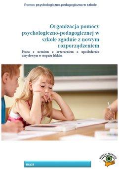 Organizacja pomocy psychologiczno-pedagogicznej w szkole zgodnie z nowym rozporządzeniem. Praca z uczniem z orzeczeniem o upośle