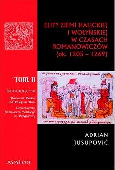 Elity ziemi halickiej i wołyńskiej w czasach Romanowiczów (1205-1269). Studium prozopograficzne