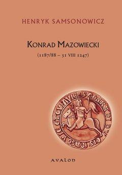 Konrad Mazowiecki (1187/88-31 VIII 1247)