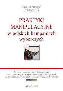 Praktyki manipulacyjne w polskich kampaniach wyborczych