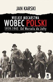 Wielkie mocarstwa wobec Polski 1919-1945. Od Wersalu do Jałty