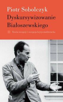 Dyskursywizowanie Białoszewskiego. Tom 1