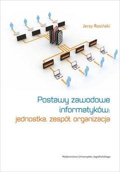Postawy zawodowe informatyków: jednostka, zespół, organizacja