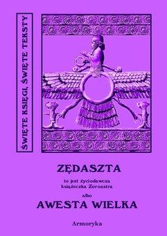 Awesta Wielka. Miano Słowiańskie w ręku jednej Familii od trzech tysięcy lat zostające czyli nie Zendawesta a Zędaszta to jest Ż