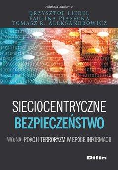 Sieciocentryczne bezpieczeństwo. Wojna, pokój i terroryzm w epoce informacji
