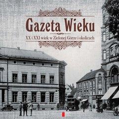 Gazeta Wieku. XX i XXI wiek w Zielonej Górze i okolicach