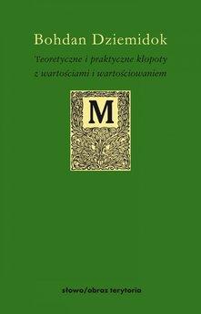 Teoretyczne i praktyczne kłopoty z wartościami i wartościowaniem