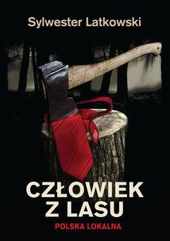 Człowiek z lasu. Polska lokalna