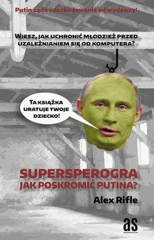 Supersperogra. Jak poskromić Putina?