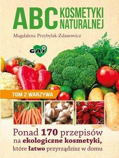 ABC kosmetyki naturalnej. Tom 2 warzywa
