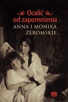 Ocalić od zapomnienia. Anna i Monika Żeromskie