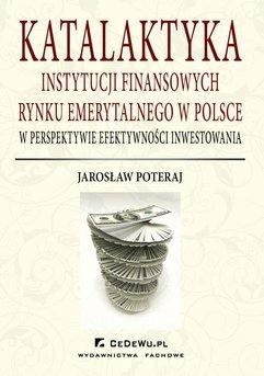 Katalaktyka instytucji finansowych rynku emerytalnego w Polsce w perspektywie efektywności inwestowania