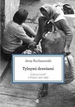 Tylnymi drzwiami. Czarny rynek w Polsce 1944–1989