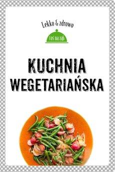Kuchnia wegetariańska. Lekko i zdrowo