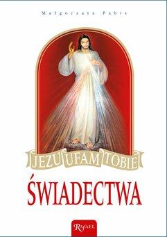 Jezu, ufam Tobie! Świadectwa