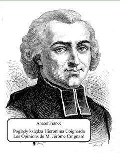 Poglądy księdza Hieronima Coignarda. Les Opinions de M. Jérôme Coignard recueillies par Jacques Tournebroche