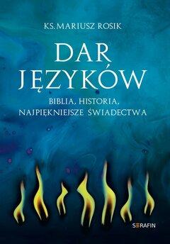 Dar języków. Biblia, historia, najpiękniejsze świadectwa