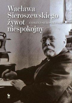 Wacława Sieroszewskiego żywot niespokojny