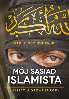 Mój sąsiad islamista. Kalifat u drzwi Europy
