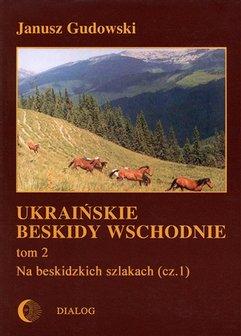 Ukraińskie Beskidy Wschodnie Tom II. Na beskidzkich szlakach. Część 1