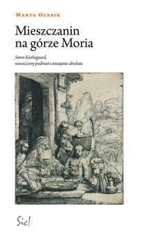 Mieszczanin na górze Moria. Søren Kierkegaard, nowoczesny podmiot i oswajanie absolutu