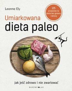 Umiarkowana dieta paleo. Jak jeść zdrowo i nie zwariować
