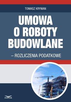 Umowa o roboty budowlane - rozliczenia podatkowe