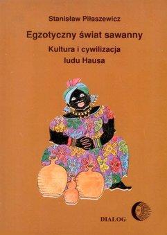 Egzotyczny świat sawanny. Kultura i cywilizacja ludu Hausa