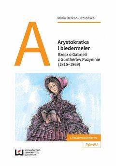 Arystokratka i biedermeier. Rzecz o Gabrieli z Güntherów Puzyninie (1815–1869)